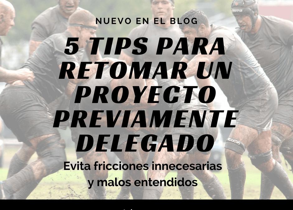 5 tips para retomar un proyecto previamente delegado